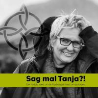 Sag mal Tanja?! Der Podcast rund um die Psychologie. Rund um das Leben.